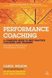 Performance Coaching - A Complete Guide to Best Practice Coaching and Training ebook by Carol Wilson