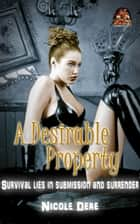 A Desirable Property: Survival lies in submission and surrender ebook by Nicole Dere