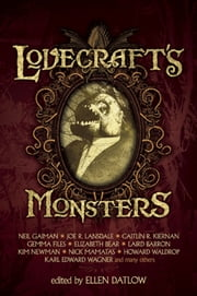 Lovecraft's Monsters ebook by Ellen Datlow,Joe  R. Lansdale,Elizabeth Bear,Neil  Gaiman,Caitlín   R Kiernan