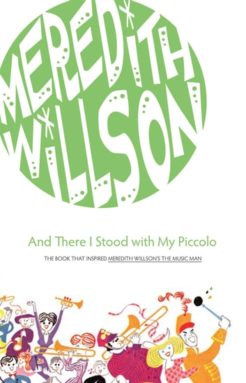 And There I Stood with My Piccolo ebook by Meredith Willson