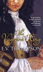 The Vagrant King ebook by E. V. Thompson