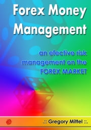 Forex Money Management: an effective risk management on the Forex Market ebook by Gregory Mittel