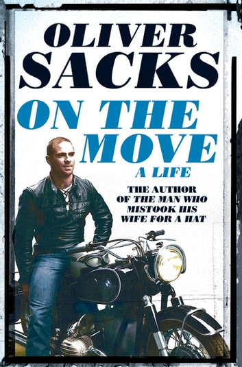 On the Move: A Life ebook by Oliver Sacks