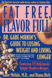 Fat Free, Flavor Full - Dr. Gabe Mirkin's Guide to Losing Weight and Living Longer Tag: ebook by Gabe Mirkin,Diana Rich