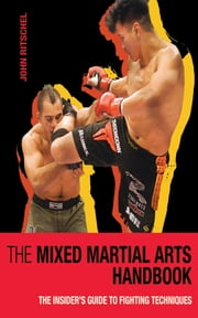 The Mixed Martial Arts Handbook - The Insider's Guide to Fighting Techniques ebook by John Ritschel