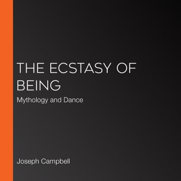 Ecstasy Of Being The Mythology And Dance Audiobook By Joseph