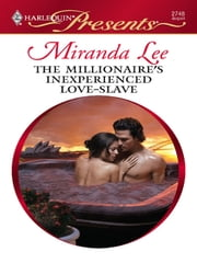 The Millionaire's Inexperienced Love-Slave ebook by Miranda Lee