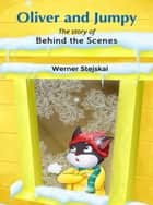 Oliver and Jumpy, Behind the Scenes - Author's biography, the development of the series, anecdotes, the characters, and more ebook by Werner Stejskal