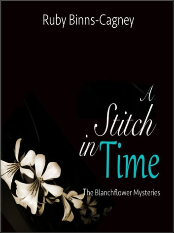 A Stitch In Time - The Blanchflower Mysteries ebook by Ruby Binns-Cagney