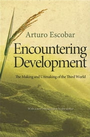 Encountering Development - The Making and Unmaking of the Third World ebook by Arturo Escobar