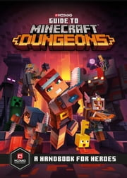 Guide to Minecraft Dungeons - A Handbook for Heroes ebook by Mojang Ab, The Official Minecraft Team