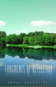 Fragments of Reflection ebook by Grace Augustine