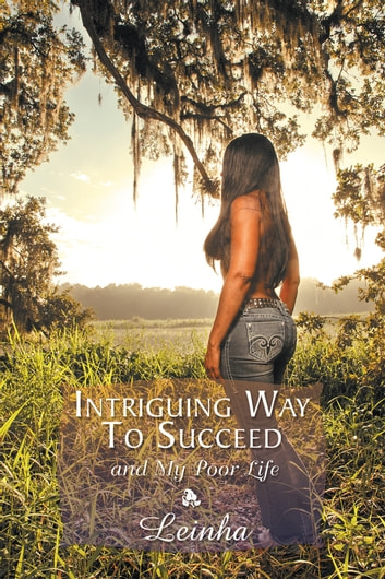 Intriguing Way to Succeed ebook by Leinha