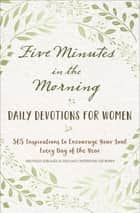 Five Minutes in the Morning - Daily Devotions for Women ebook by Freeman-Smith LLC