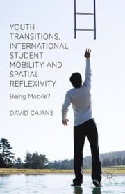 Youth Transitions, International Student Mobility and Spatial Reflexivity - Being Mobile? ebook by D. Cairns