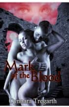 Mark of the Blood ebook by Cynnara Tregarth
