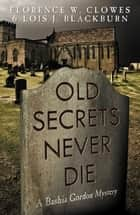 Old Secrets Never Die ebook by Lois Blackburn