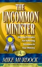 The Uncommon Minister Volume 3 ebook by Mike Murdock