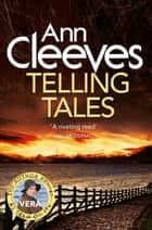 Telling Tales: A Vera Stanhope Novel 2 ebook by Ann Cleeves