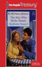 The Man Who Broke Hearts ebook by Stephanie Howard