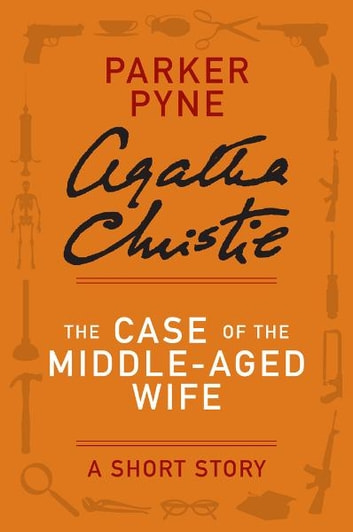 The Case of the Middle-Aged Wife - A Parker Pyne Short Story ebook by Agatha Christie