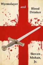 Wyrmslayer and Blood Drinker ebook by Steven Mohan, Jr.