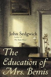 The Education of Mrs. Bemis - A Novel ebook by John Sedgwick