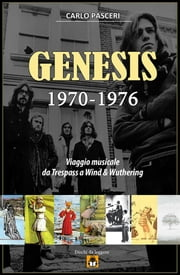 Genesis 1970-1976: Viaggio musicale da Trespass a Wind & Wuthering ebook by Carlo Pasceri