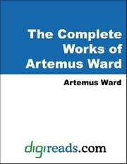 The Complete Works of Artemus Ward ebook by Ward, Artemus