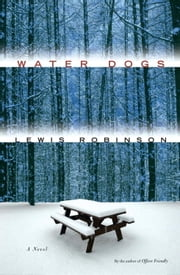 Water Dogs - A Novel ebook by Lewis Robinson