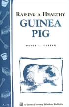 Raising a Healthy Guinea Pig ebook by Wanda L. Curran