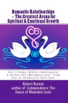 Romantic Relationships ~ The Greatest Arena for Spiritual & Emotional Growth - eBook 2 Deeper Within (emotionally) & Further Out (metaphysically) From Fear of Intimacy to Twin Souls ebook by Robert Burney