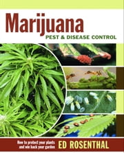 Marijuana Pest and Disease Control - How to Protect Your Plants and Win Back Your Garden ebook by Ed Rosenthal,Kathy Imbriani