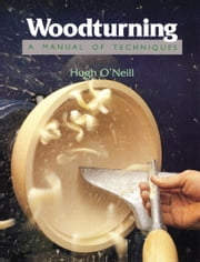 Woodturning - A Manual of Techniques ebook by Hugh O'Neill