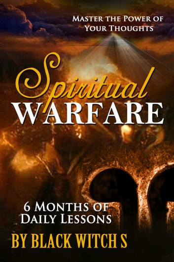 Spiritual Warfare. Master the Power of Your Thoughts ebook by Black Witch S