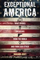 Exceptional America - What Divides Americans from the World and from Each Other ebook by Mugambi Jouet