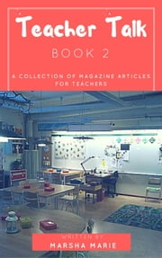 Teacher Talk: A Collection of Magazine Articles for Teachers (Book 2) - Teacher Talk, #2 ebook by Marsha Marie