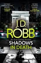 Shadows in Death: An Eve Dallas thriller (Book 51) ebook by
