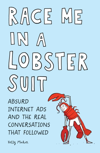 Race Me in a Lobster Suit - Absurd Internet Ads and the Real Conversations that Followed  ebook by Kelly Mahon