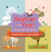 Seasons of the Year: Almanac for Kids | Children's Books on Seasons Edition ebook by Baby Professor