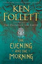 The Evening and the Morning ebook by Ken Follett