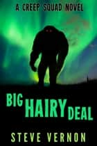 Big Hairy Deal - A Bigfoot Novel ebook by Steve Vernon