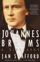 Johannes Brahms - A Biography ebook by Jan Swafford