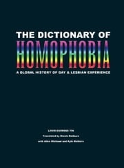 The Dictionary of Homophobia - A Global History of Gay & Lesbian Experience ebook by Louis-Georges Tin, Marek Redburn