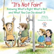 """It's Not Fair!"" - Knowing What's Right, What's Not, and What You Can Do about It ebook by Linus Mundy,R. W. Alley"