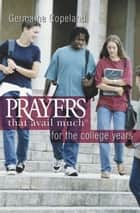 Prayers That Avail Much for the College Years ebook by Copeland, Germaine