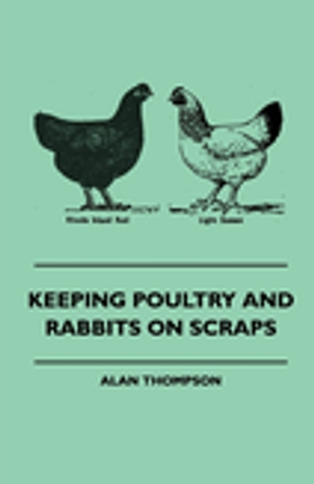 Keeping Poultry And Rabbits On Scraps ebook by Alan Thompson
