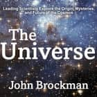 The Universe - Leading Scientists Explore the Origin, Mysteries, and Future of the Cosmos audiobook by