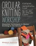 Circular Knitting Workshop ebook by Margaret Radcliffe