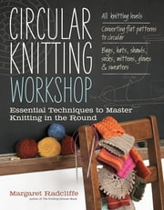 Circular Knitting Workshop - Essential Techniques to Master Knitting in the Round ebook by Margaret Radcliffe
